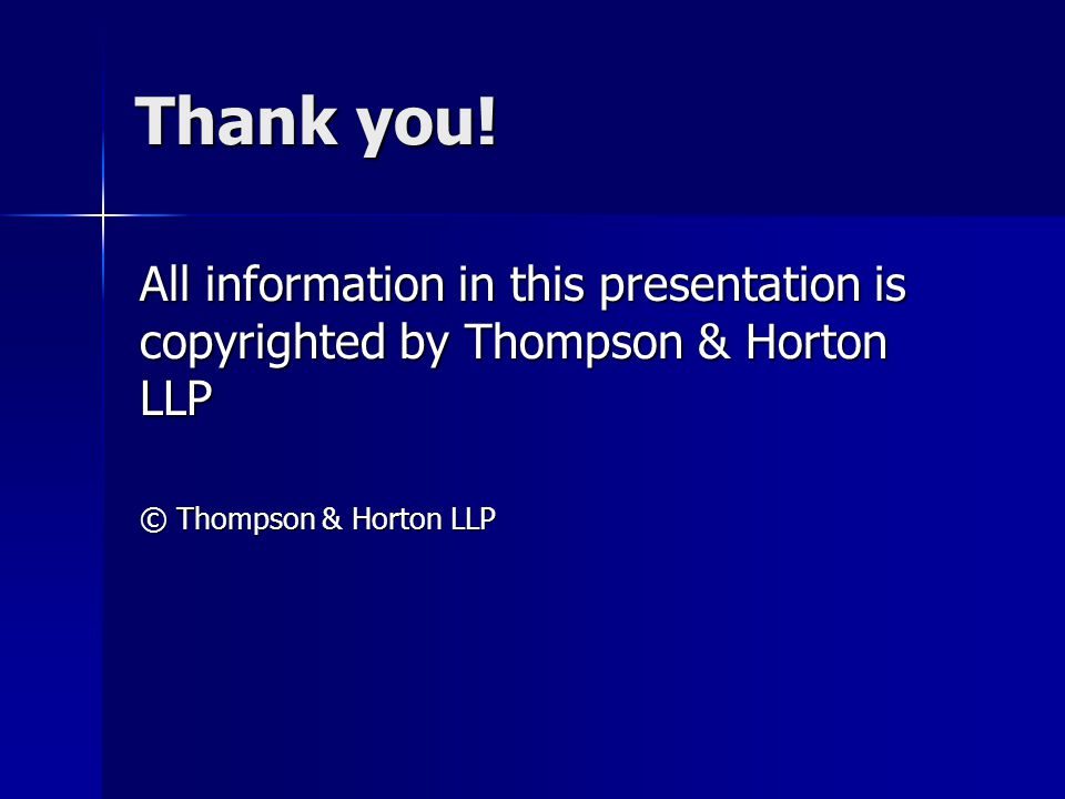Thank you. All information in this presentation is copyrighted by Thompson & Horton LLP.