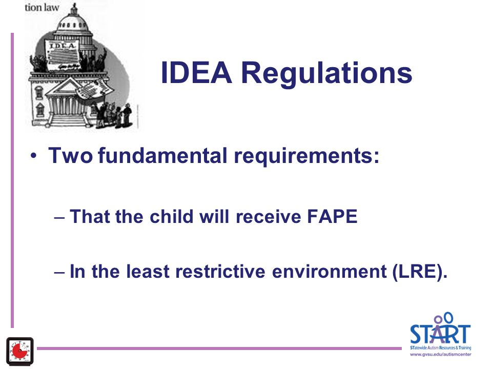 IDEA Regulations Two fundamental requirements: