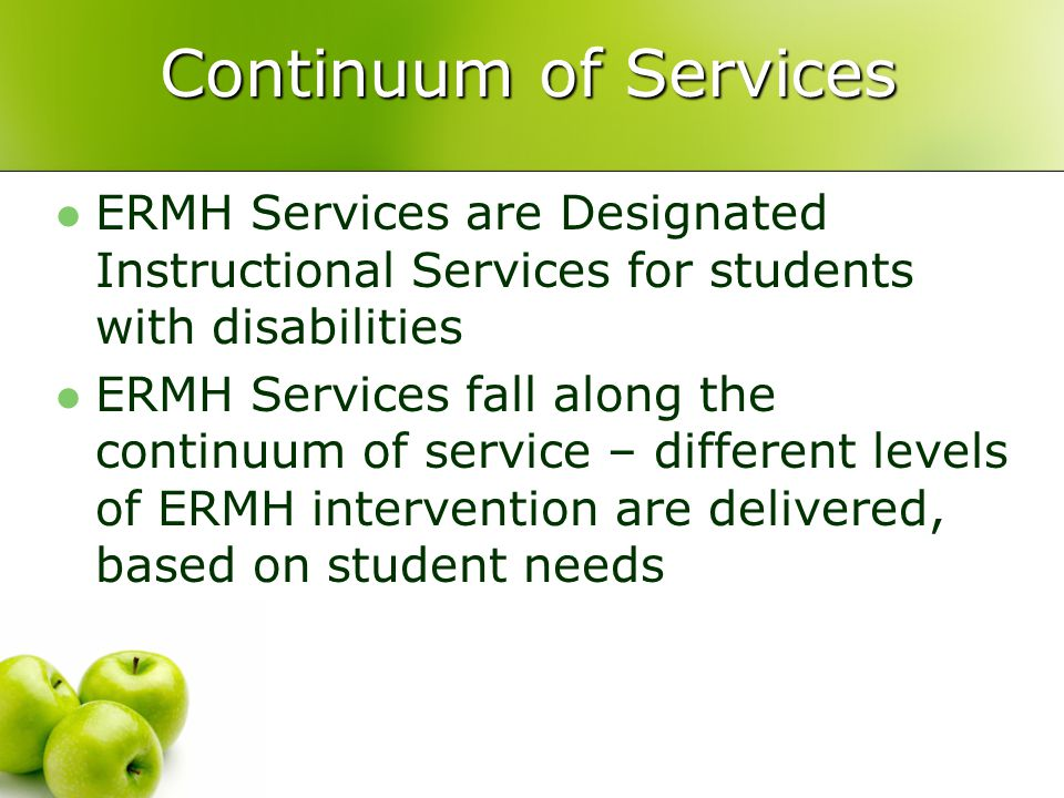 Continuum of Services ERMH Services are Designated Instructional Services for students with disabilities.