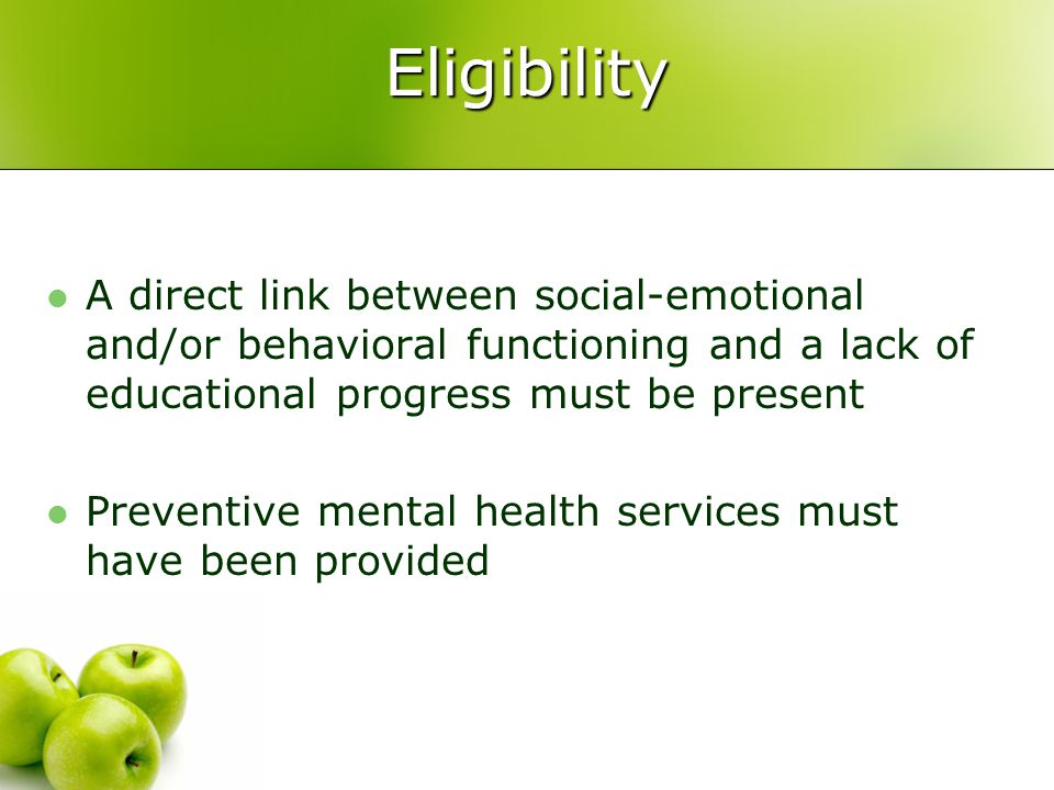 Eligibility A direct link between social-emotional and/or behavioral functioning and a lack of educational progress must be present.