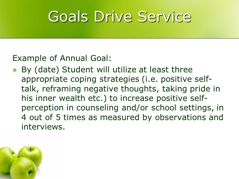 Goals Drive Service Example of Annual Goal: