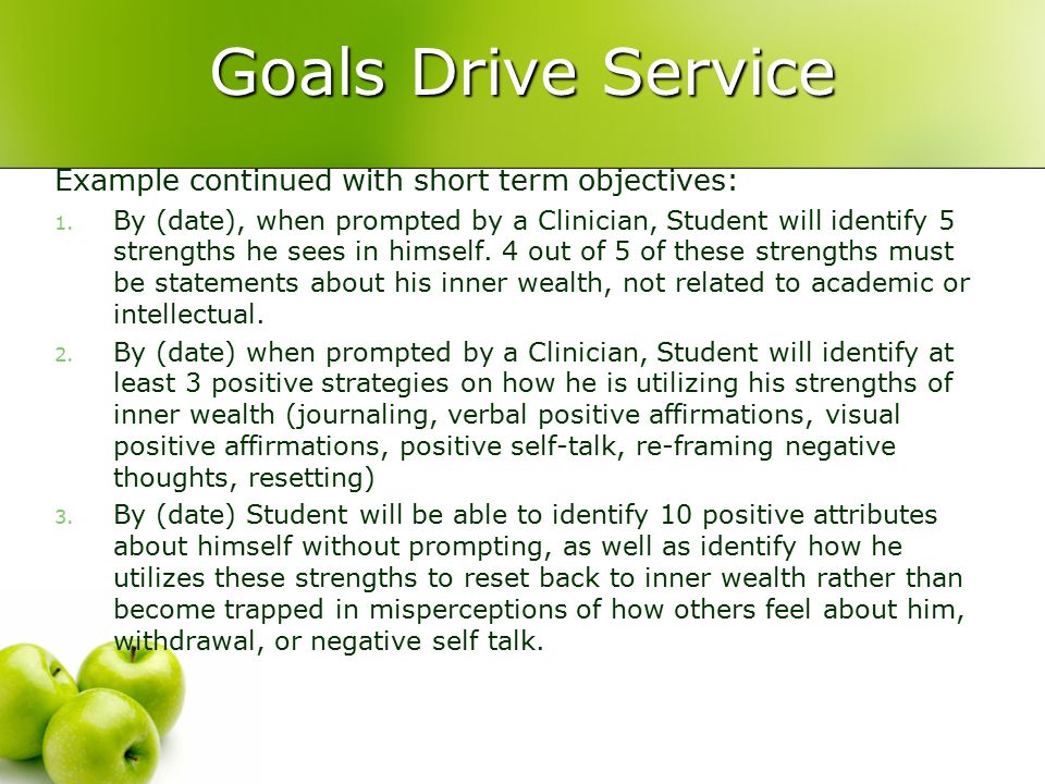 Goals Drive Service Example continued with short term objectives: