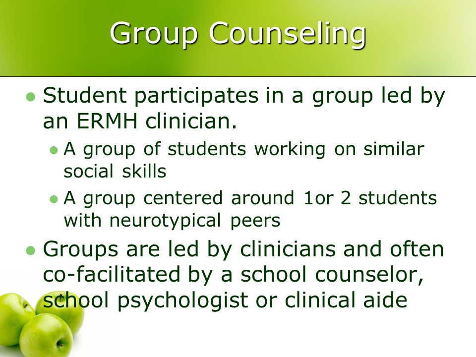 Group Counseling Student participates in a group led by an ERMH clinician. A group of students working on similar social skills.