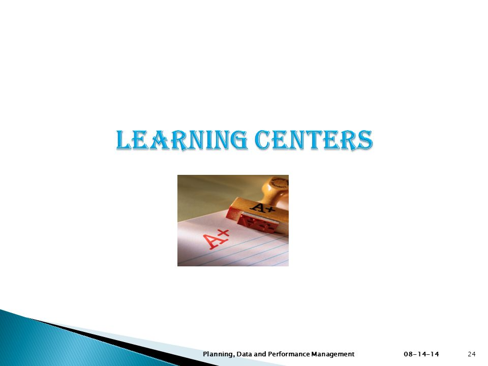 LEARNING CENTERS Planning, Data and Performance Management 08-14-14