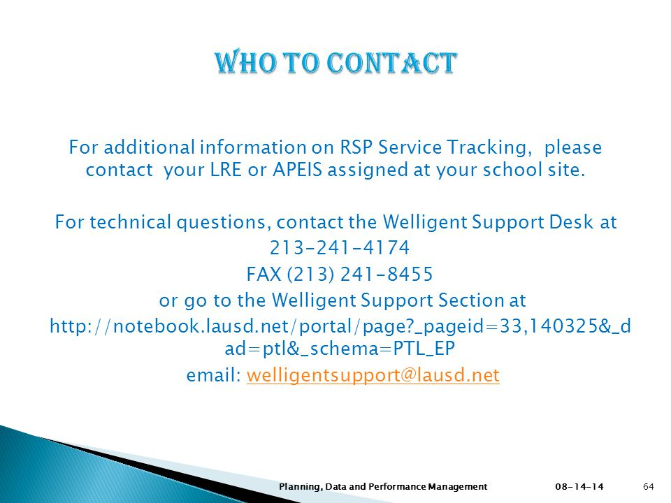 Who to Contact For additional information on RSP Service Tracking, please contact your LRE or APEIS assigned at your school site.