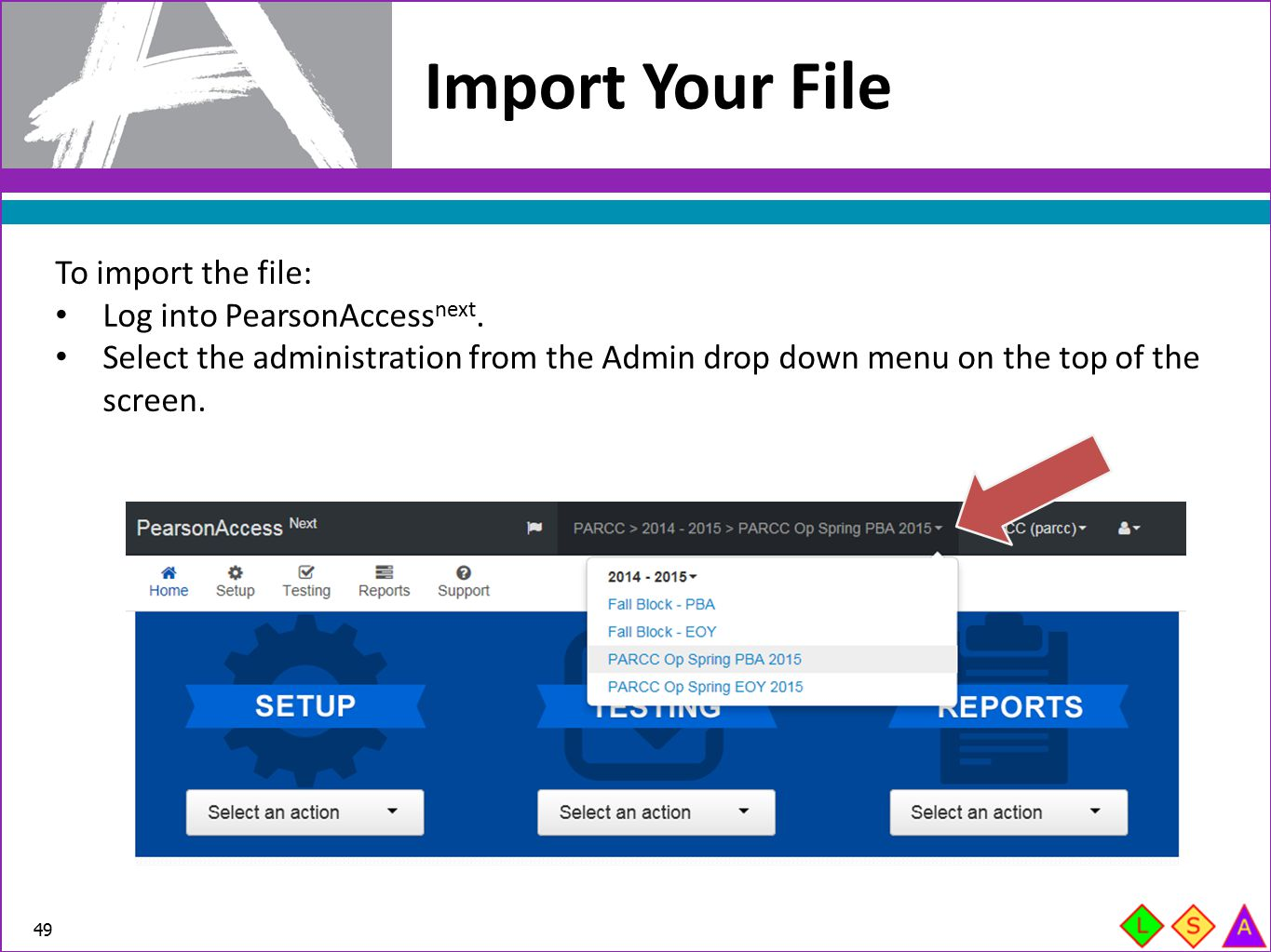 Import Your File To import the file: Log into PearsonAccessnext.