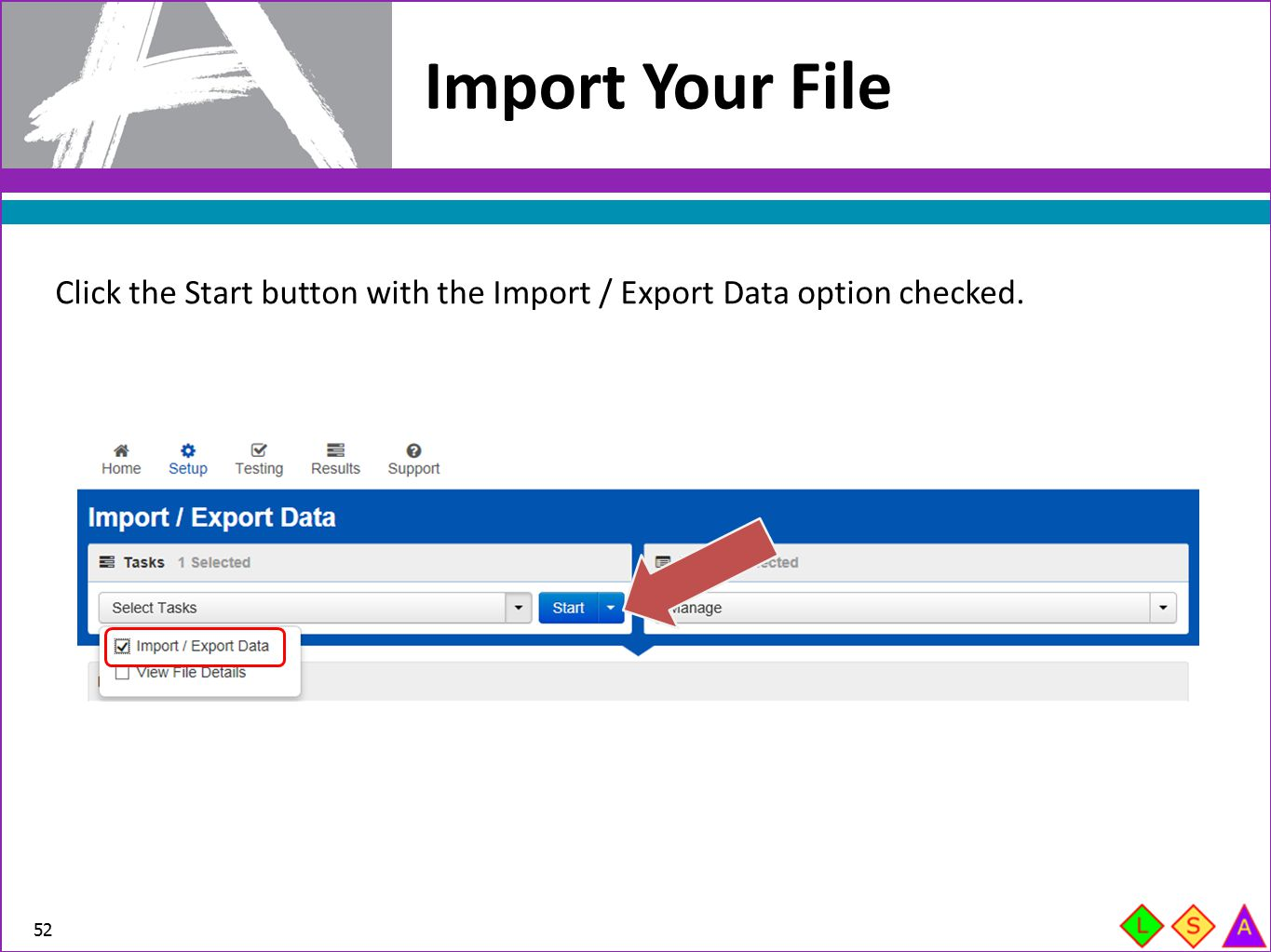 Import Your File Click the Start button with the Import / Export Data option checked.