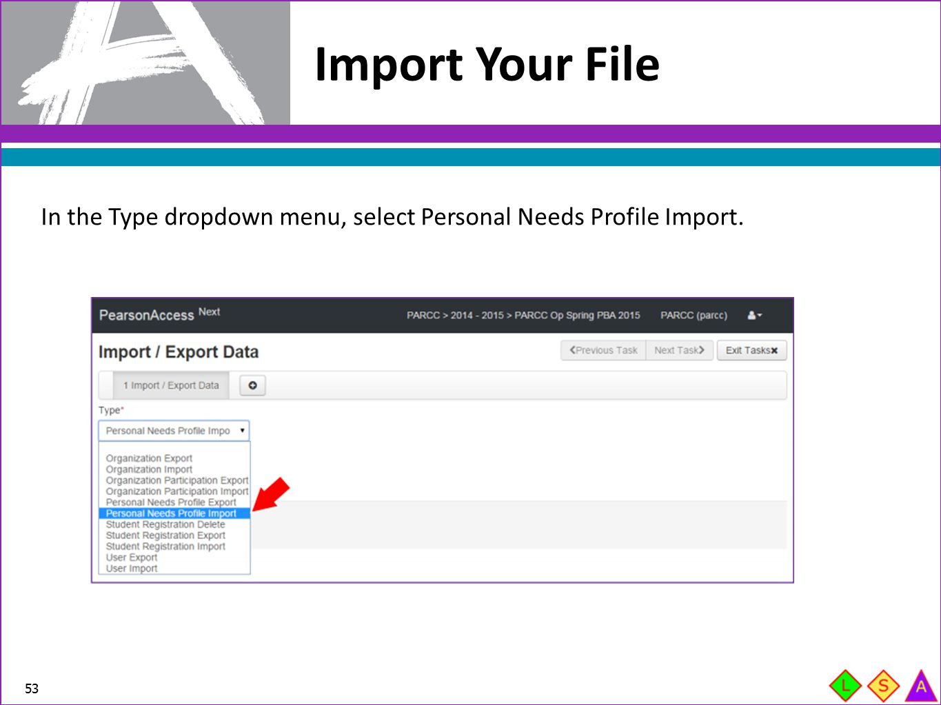 Import Your File In the Type dropdown menu, select Personal Needs Profile Import.