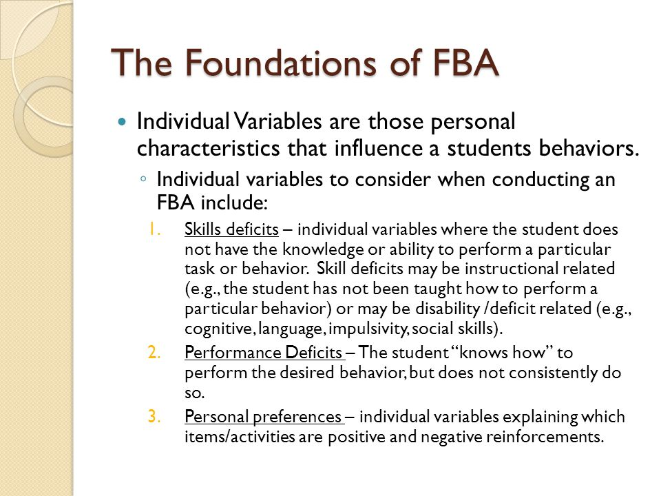The Foundations of FBA Individual Variables are those personal characteristics that influence a students behaviors.