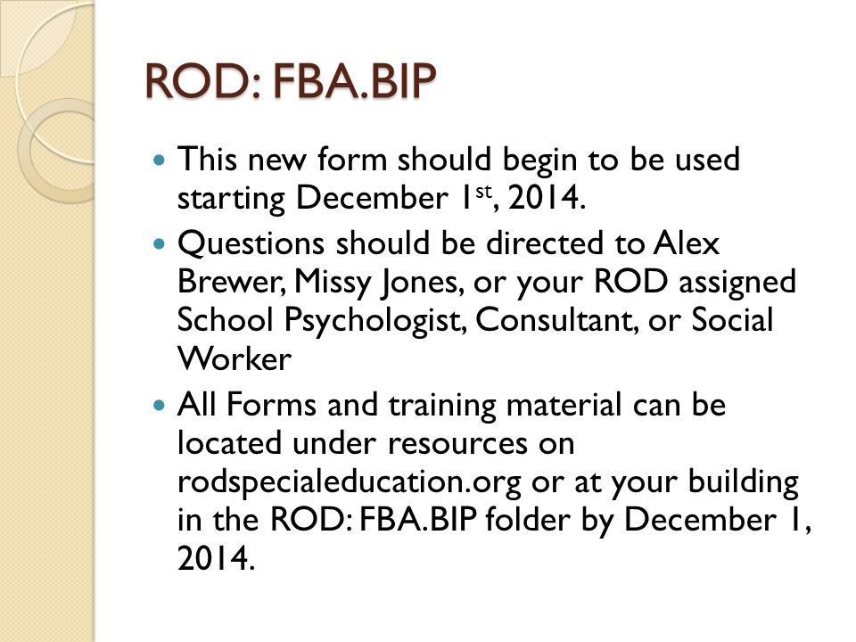 ROD: FBA.BIP This new form should begin to be used starting December 1st, 2014.