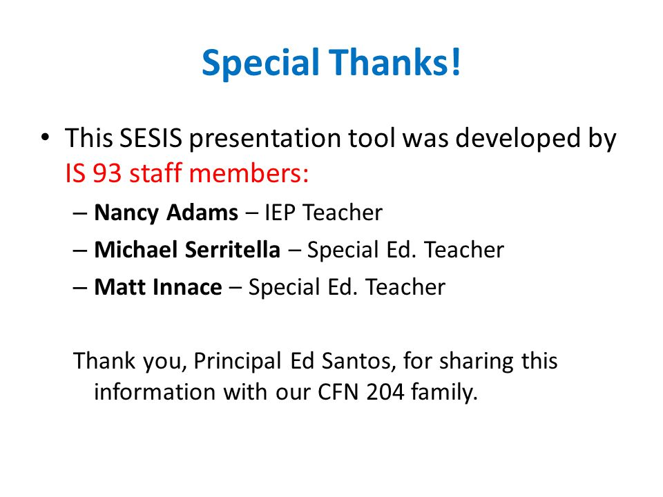 Special Thanks! This SESIS presentation tool was developed by IS 93 staff members: Nancy Adams – IEP Teacher.