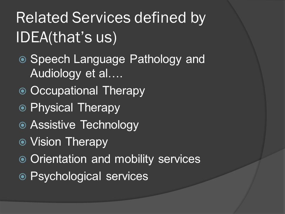 Related Services defined by IDEA(that's us)