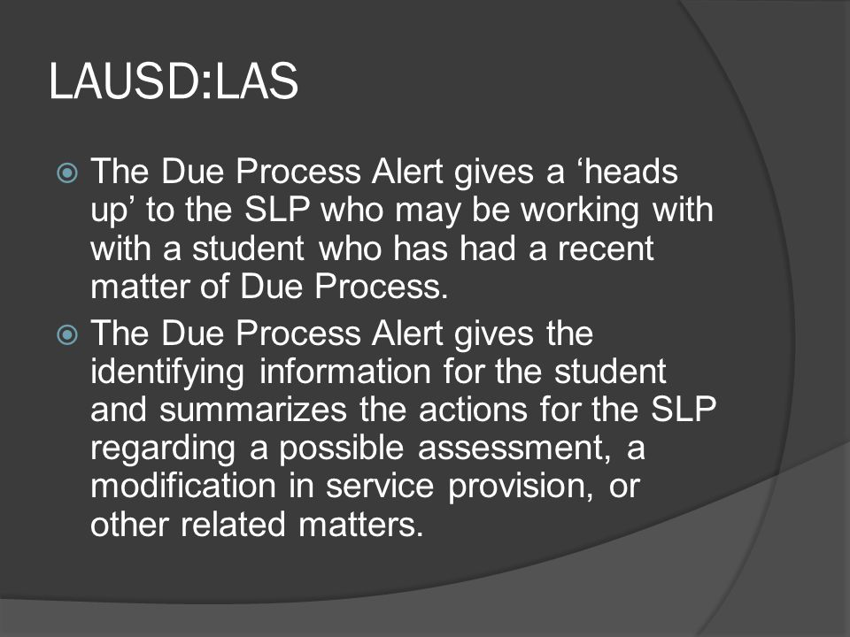 LAUSD:LAS The Due Process Alert gives a 'heads up' to the SLP who may be working with with a student who has had a recent matter of Due Process.