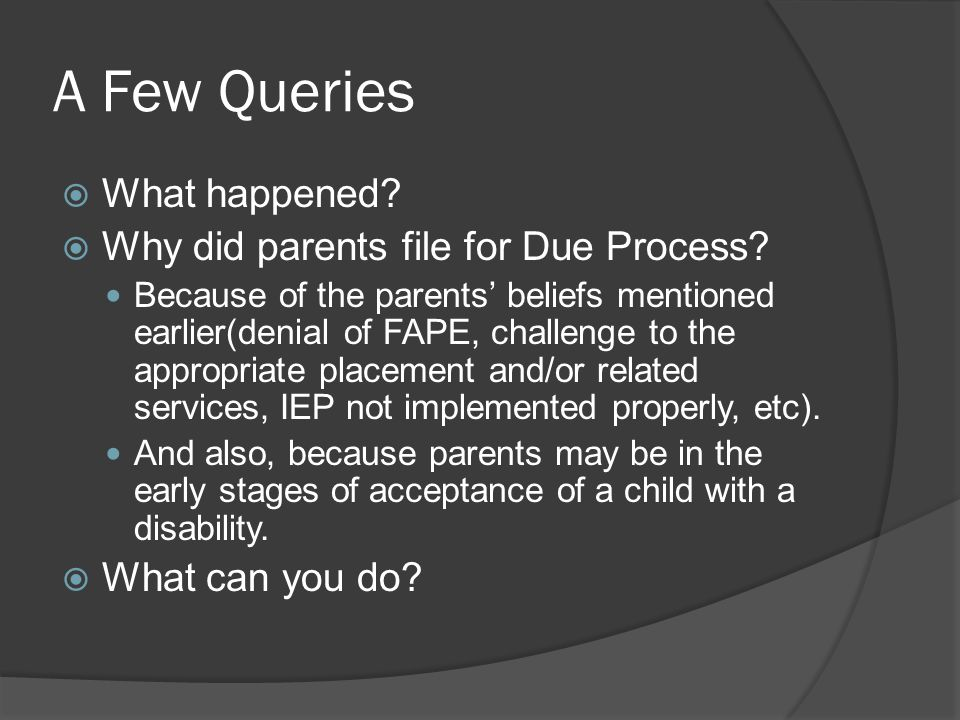 A Few Queries What happened Why did parents file for Due Process