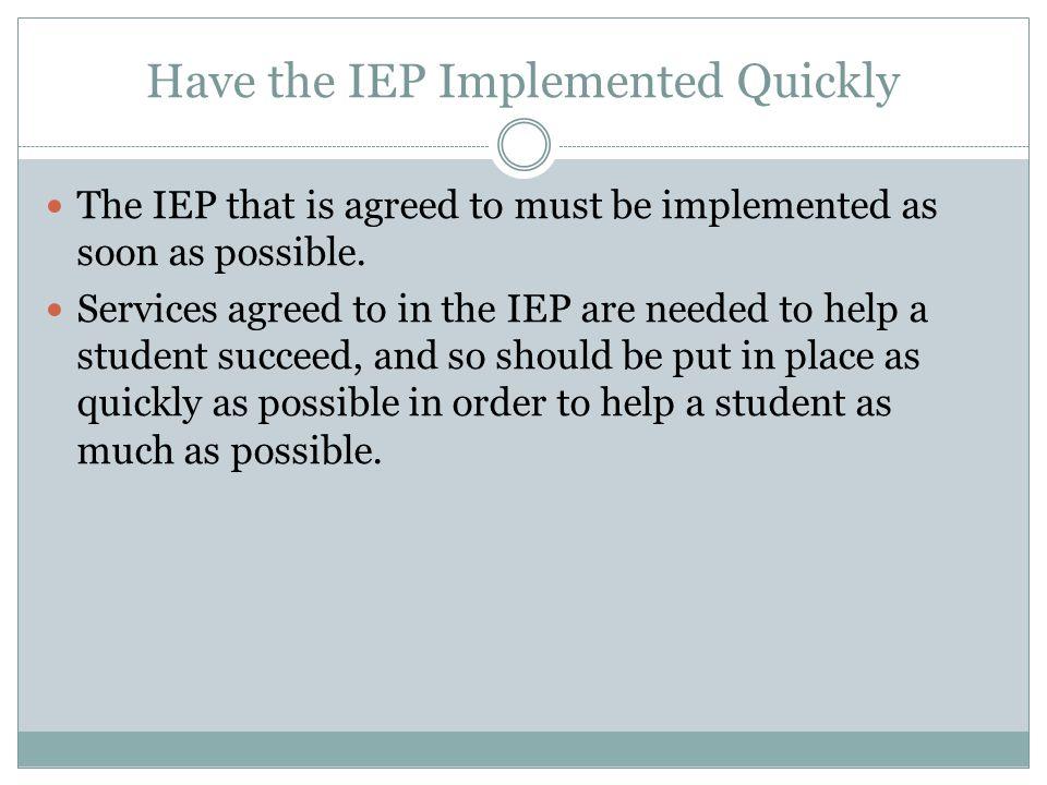Have the IEP Implemented Quickly
