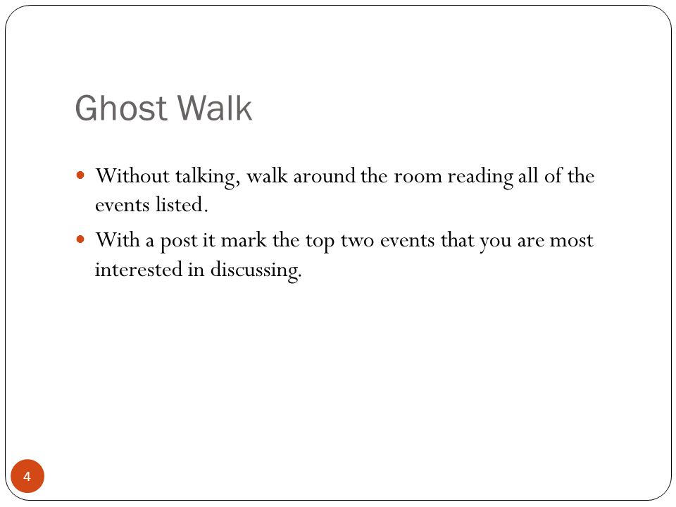 Ghost Walk Without talking, walk around the room reading all of the events listed.