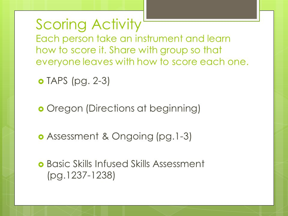 Scoring Activity Each person take an instrument and learn how to score it. Share with group so that everyone leaves with how to score each one.