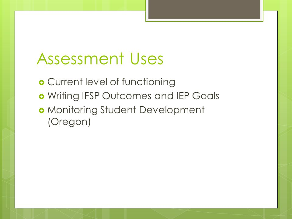 Assessment Uses Current level of functioning