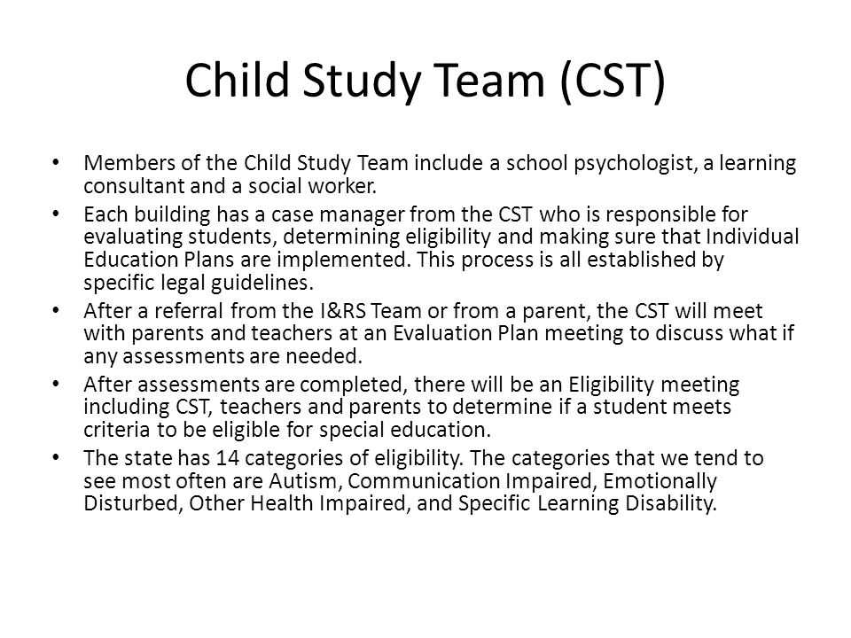 Child Study Team (CST) Members of the Child Study Team include a school psychologist, a learning consultant and a social worker.