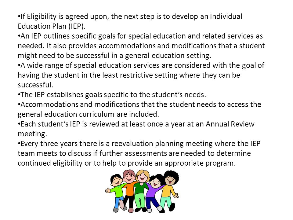 If Eligibility is agreed upon, the next step is to develop an Individual Education Plan (IEP).