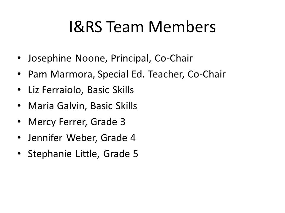 I&RS Team Members Josephine Noone, Principal, Co-Chair