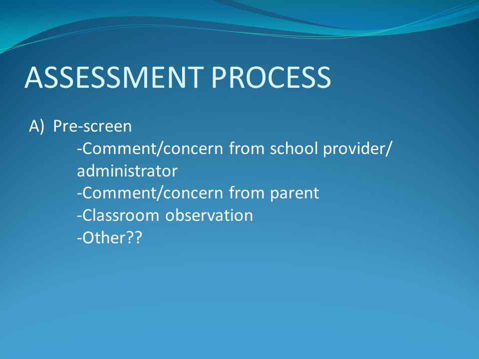 ASSESSMENT PROCESS Pre-screen