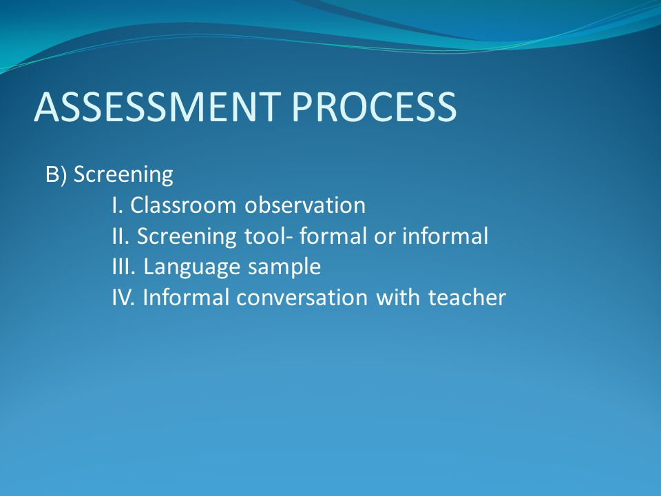 ASSESSMENT PROCESS I. Classroom observation