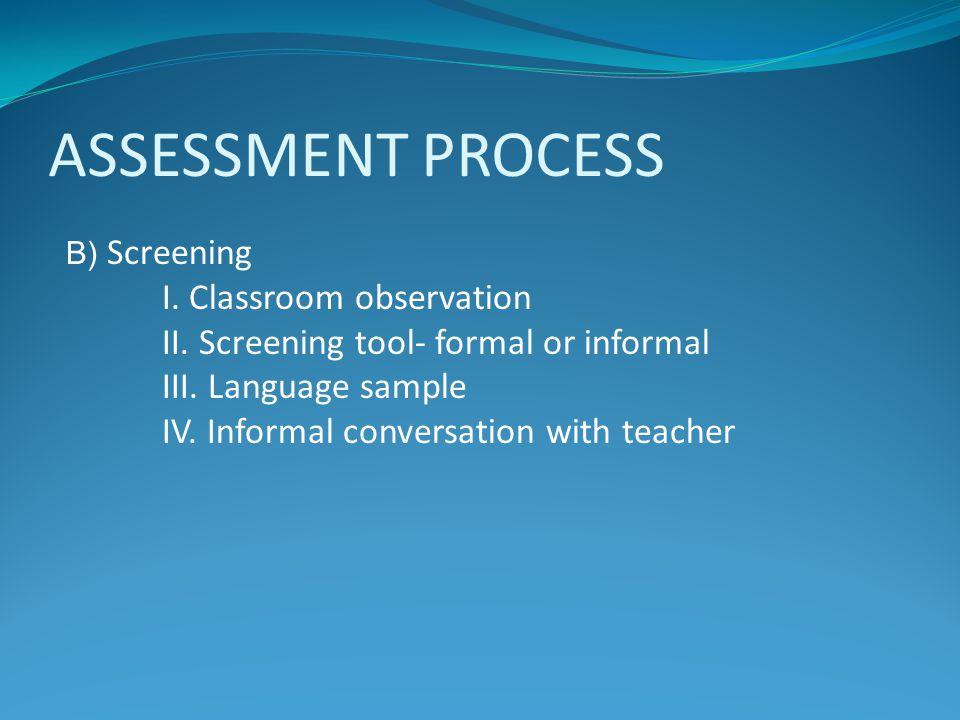 ASSESSMENT PROCESS I. Classroom observation