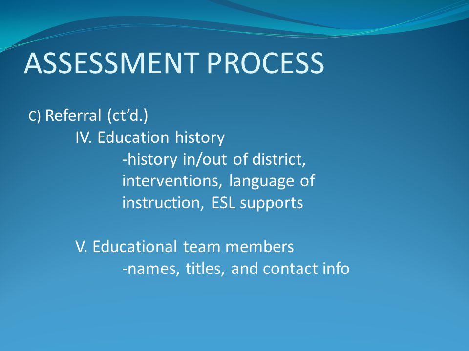 ASSESSMENT PROCESS IV. Education history