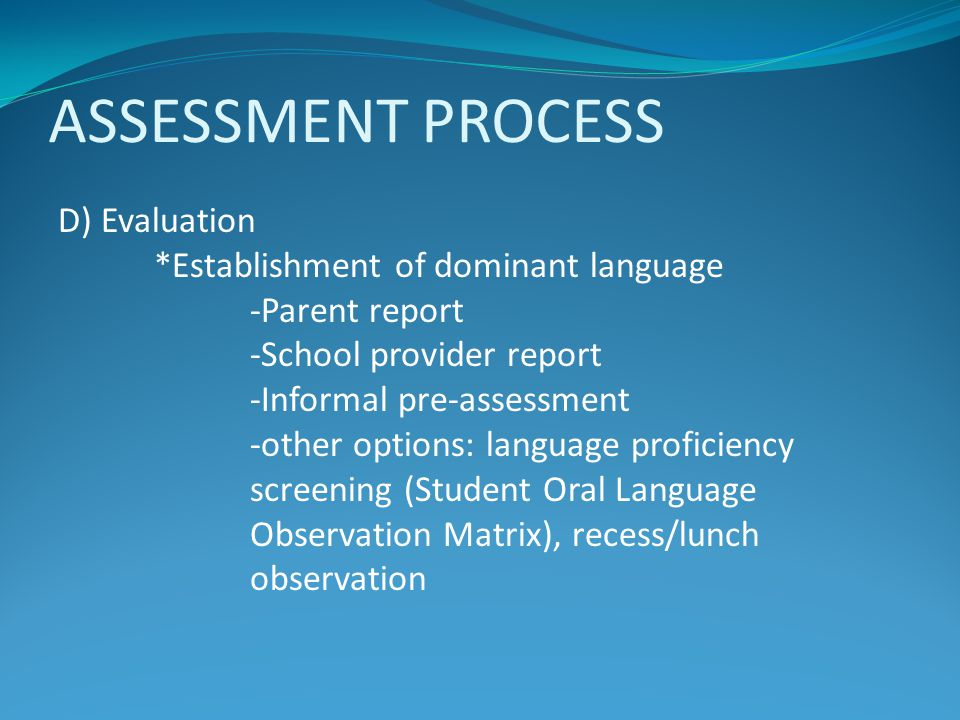 ASSESSMENT PROCESS D) Evaluation *Establishment of dominant language
