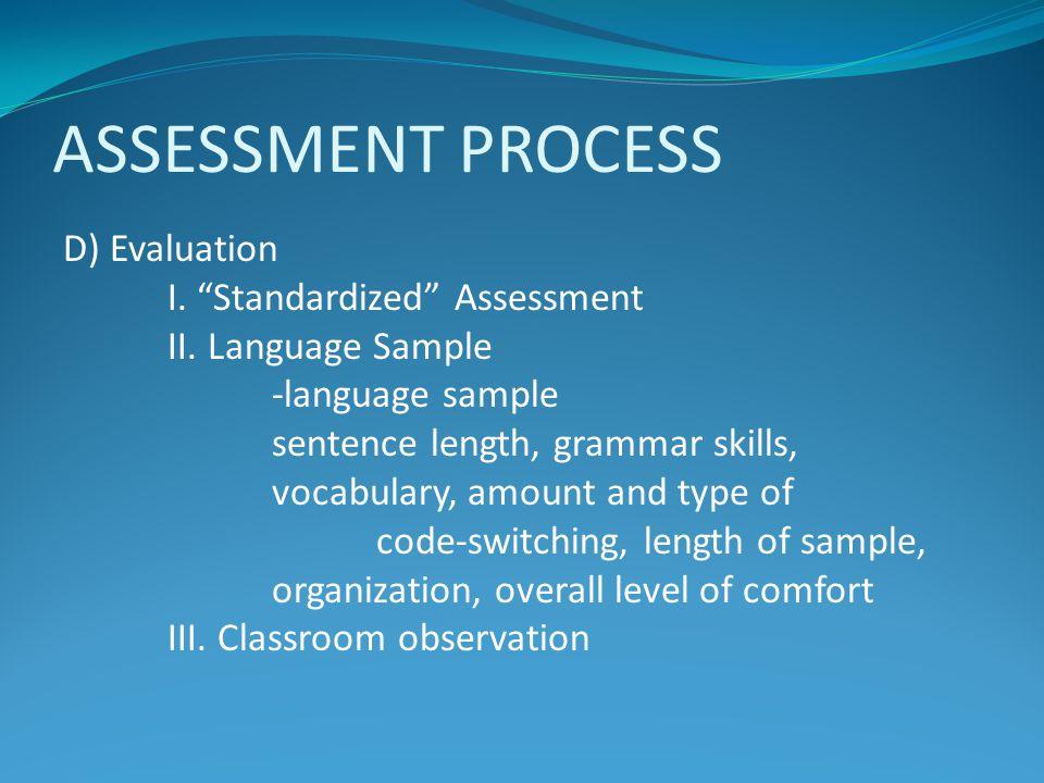 ASSESSMENT PROCESS D) Evaluation I. Standardized Assessment