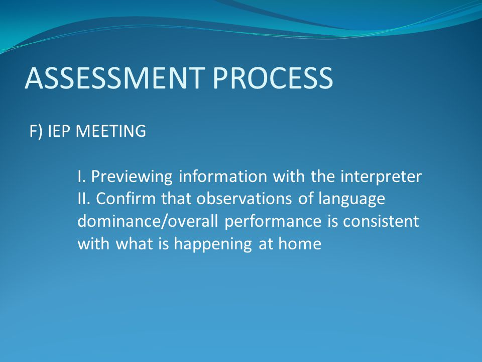 ASSESSMENT PROCESS F) IEP MEETING