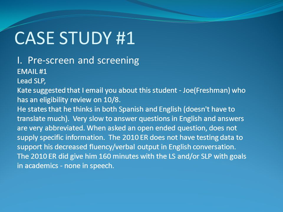 CASE STUDY #1 I. Pre-screen and screening EMAIL #1 Lead SLP,