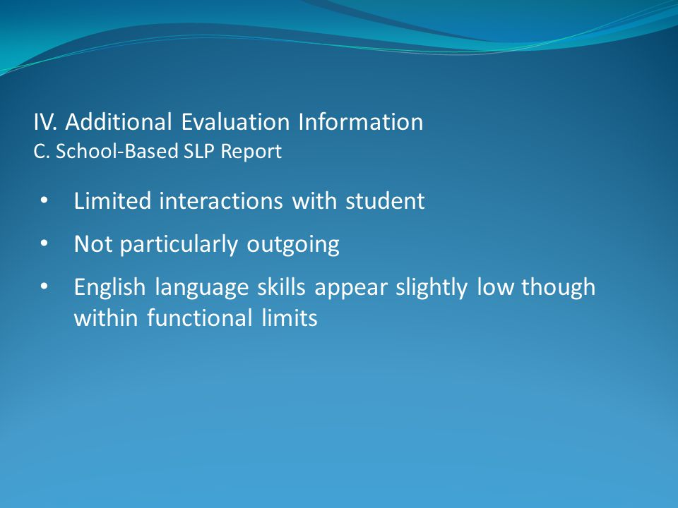 IV. Additional Evaluation Information C. School-Based SLP Report