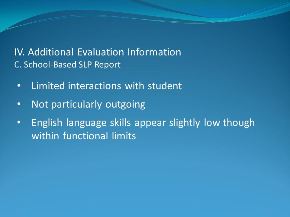 IV. Additional Evaluation Information C. School-Based SLP Report