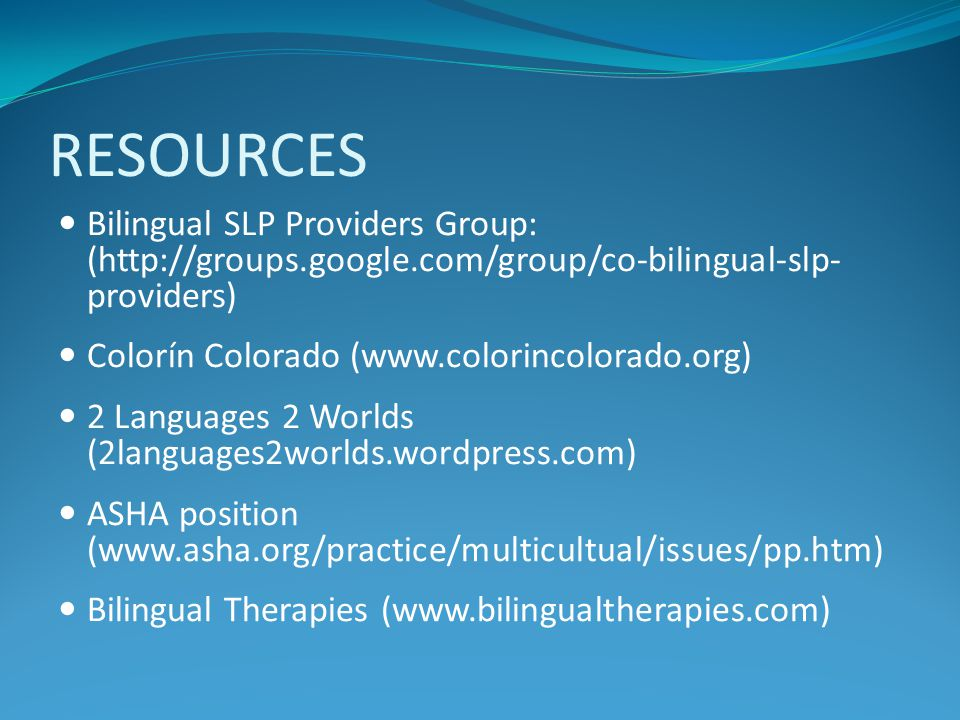 RESOURCES Bilingual SLP Providers Group: (http://groups.google.com/group/co-bilingual-slp- providers)
