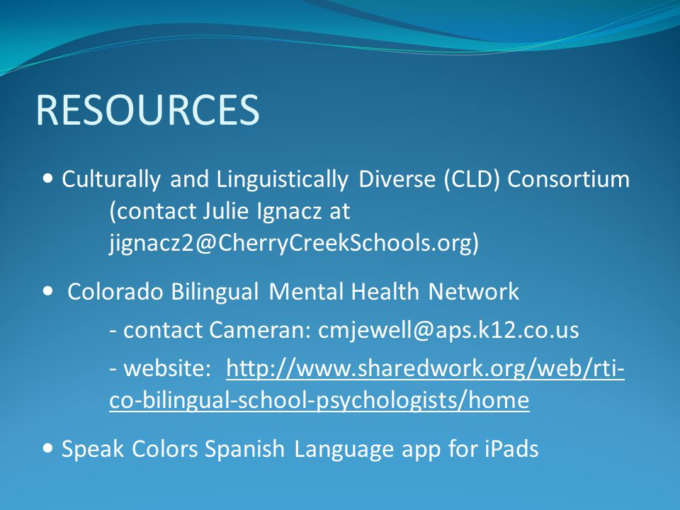RESOURCES Culturally and Linguistically Diverse (CLD) Consortium (contact Julie Ignacz at jignacz2@CherryCreekSchools.org)