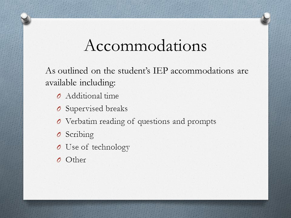 Accommodations As outlined on the student's IEP accommodations are available including: Additional time.