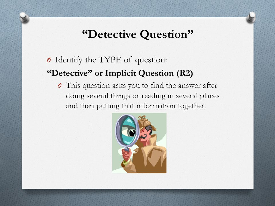 Detective Question Identify the TYPE of question: