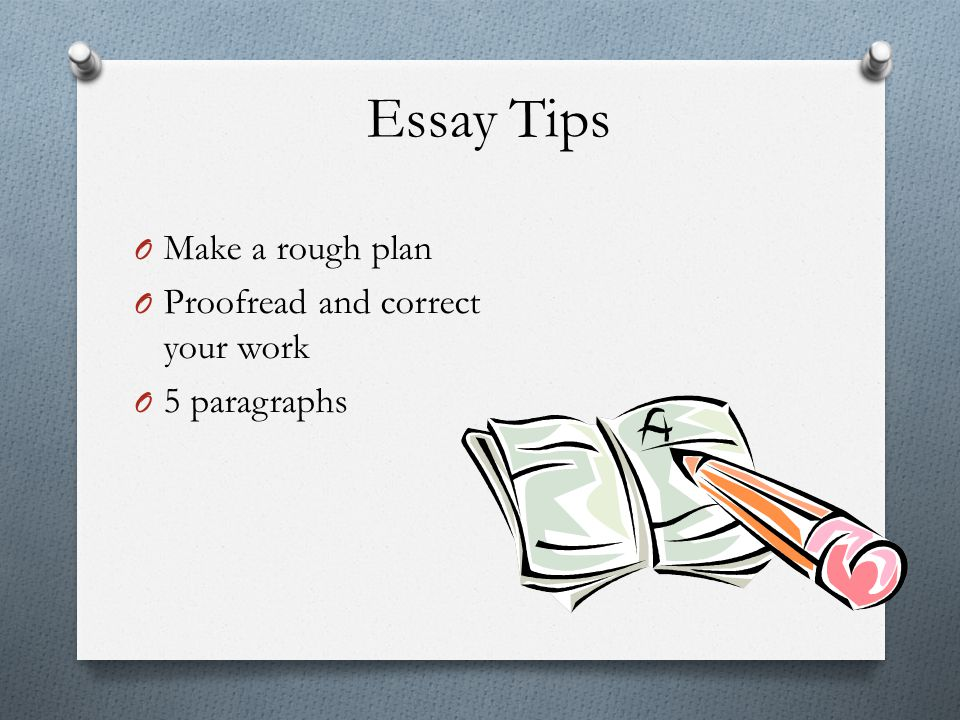 Essay Tips Make a rough plan Proofread and correct your work