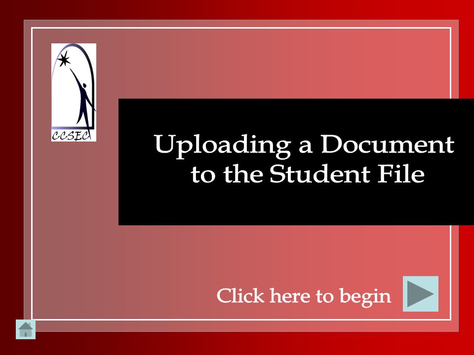 Uploading a Document to the Student File Click here to begin