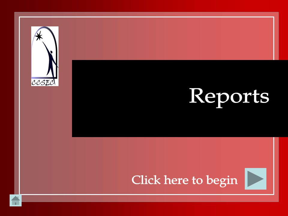 Reports Click here to begin