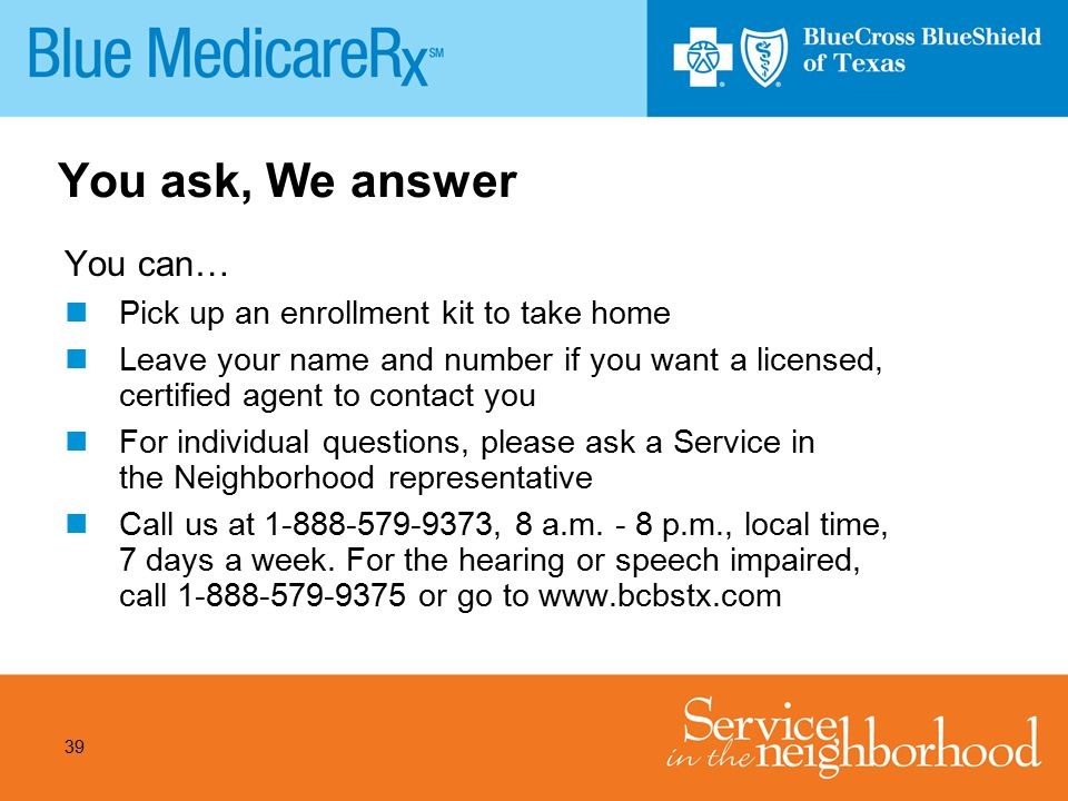 You ask, We answer You can… Pick up an enrollment kit to take home