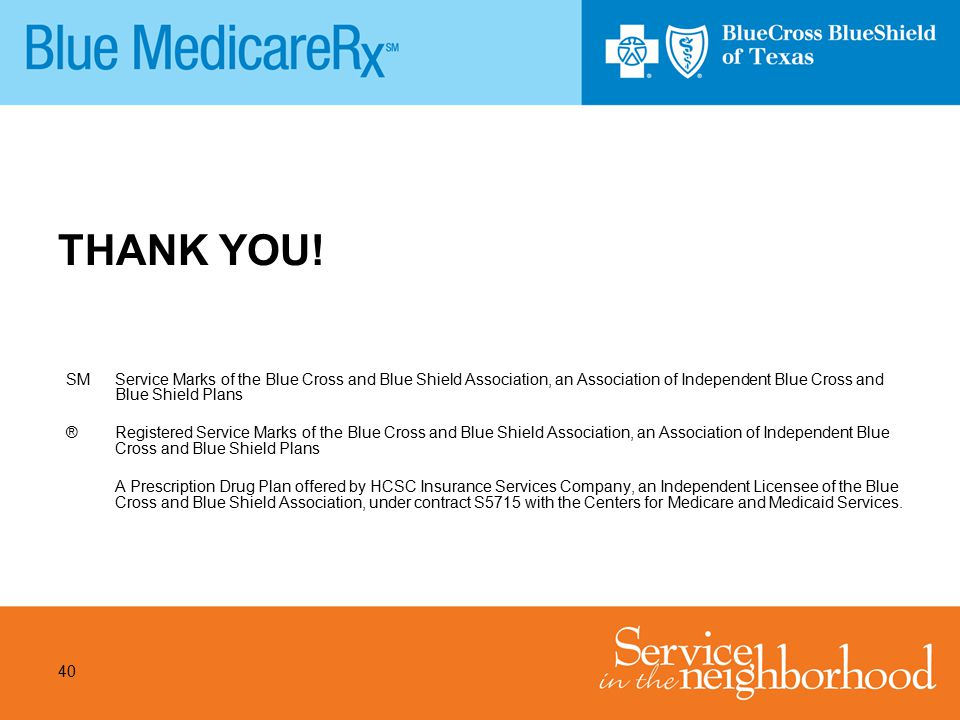 THANK YOU! SM Service Marks of the Blue Cross and Blue Shield Association, an Association of Independent Blue Cross and Blue Shield Plans.