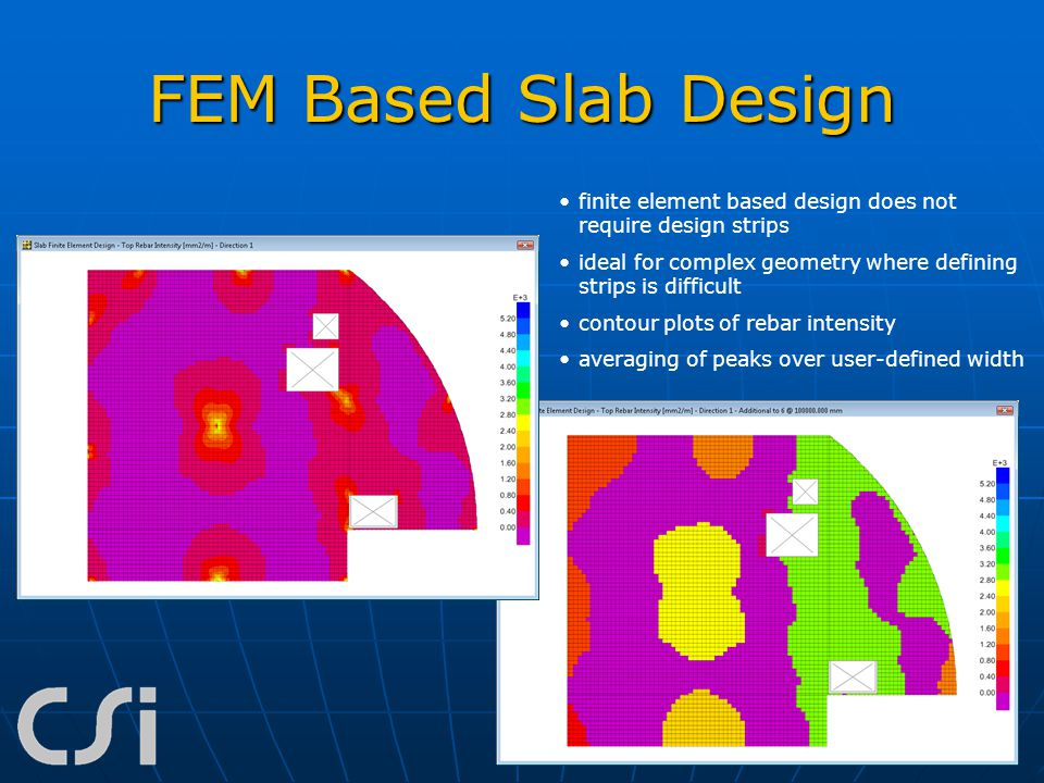 FEM Based Slab Design finite element based design does not require design strips. ideal for complex geometry where defining strips is difficult.
