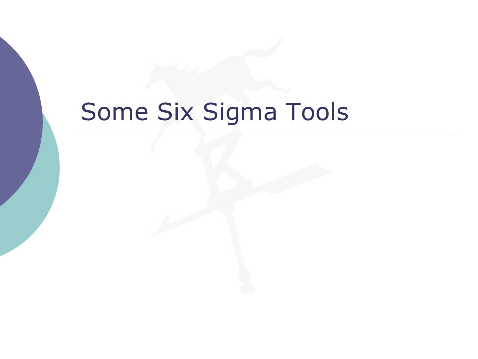 Some Six Sigma Tools