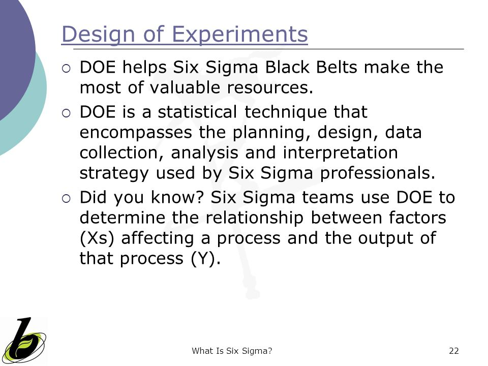 Design of Experiments DOE helps Six Sigma Black Belts make the most of valuable resources.