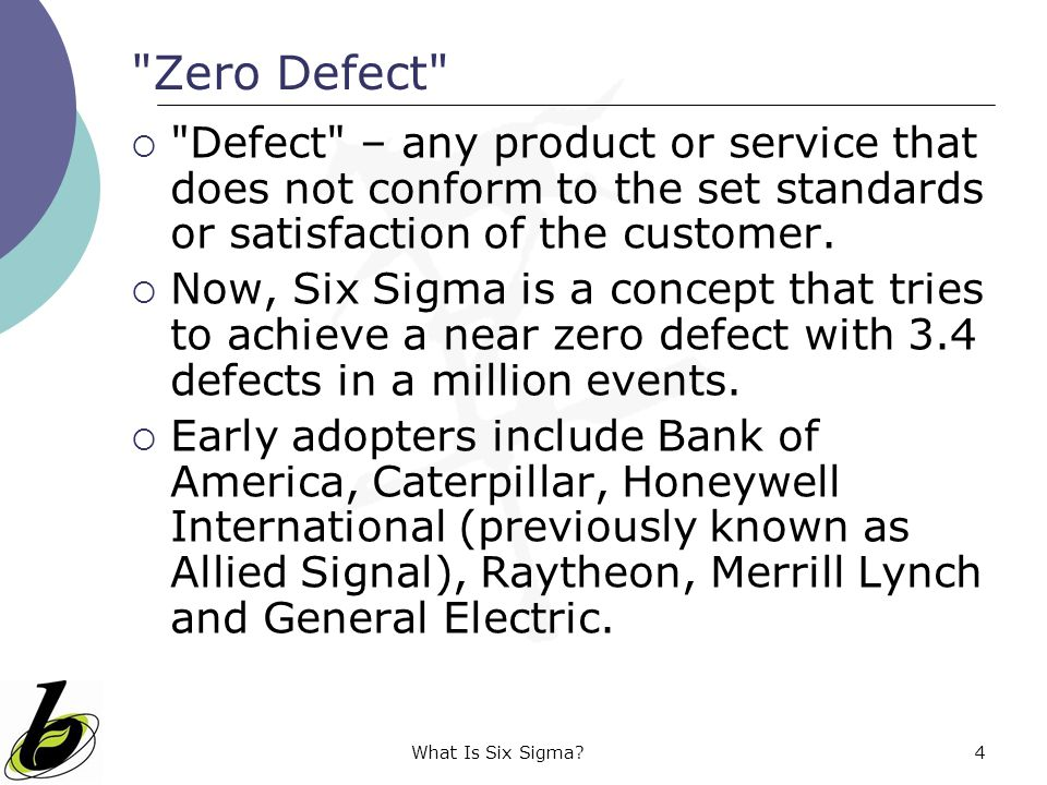 Zero Defect Defect – any product or service that does not conform to the set standards or satisfaction of the customer.