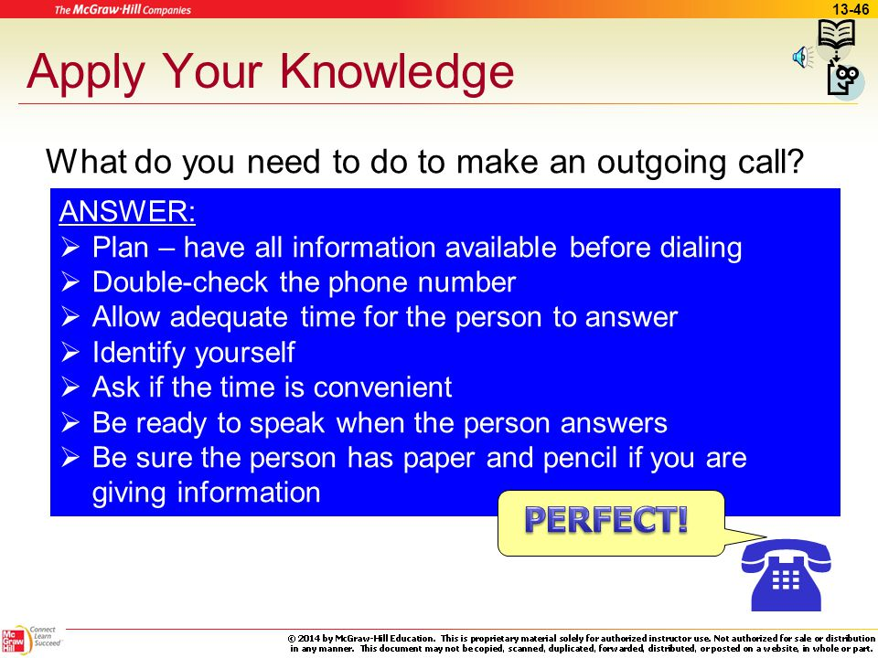 Apply Your Knowledge What do you need to do to make an outgoing call ANSWER: Plan – have all information available before dialing.