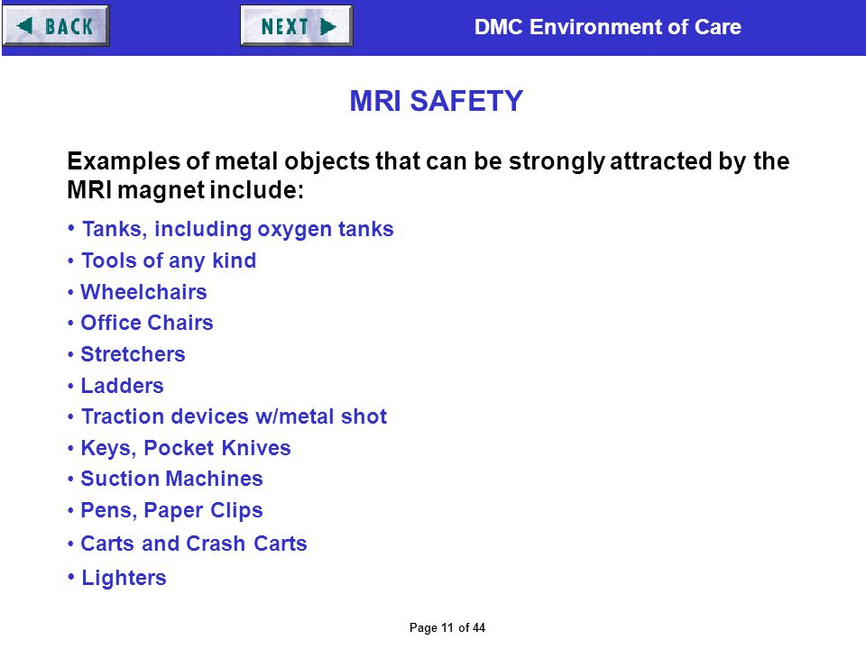 MRI SAFETY Examples of metal objects that can be strongly attracted by the MRI magnet include: Tanks, including oxygen tanks.